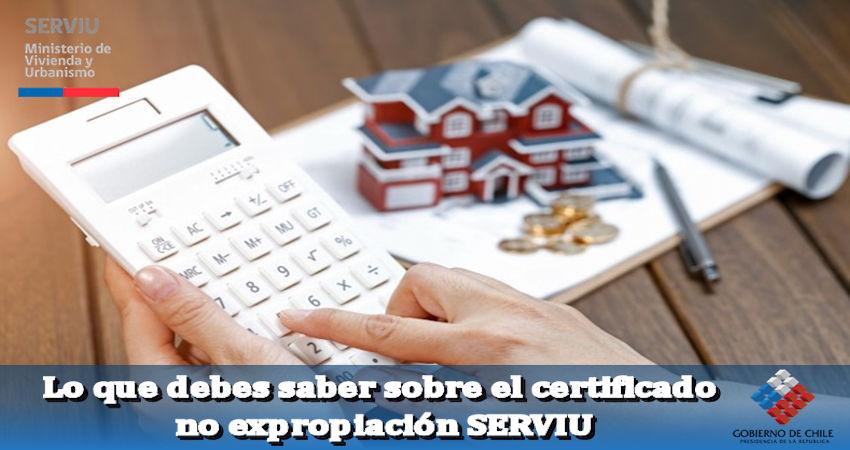 Lo que debes saber del crtificado no expropiación SERVIU