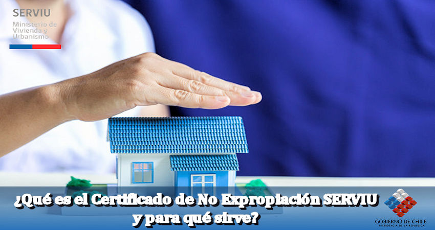 Qué es el certificado de no Expropiación SERVIU