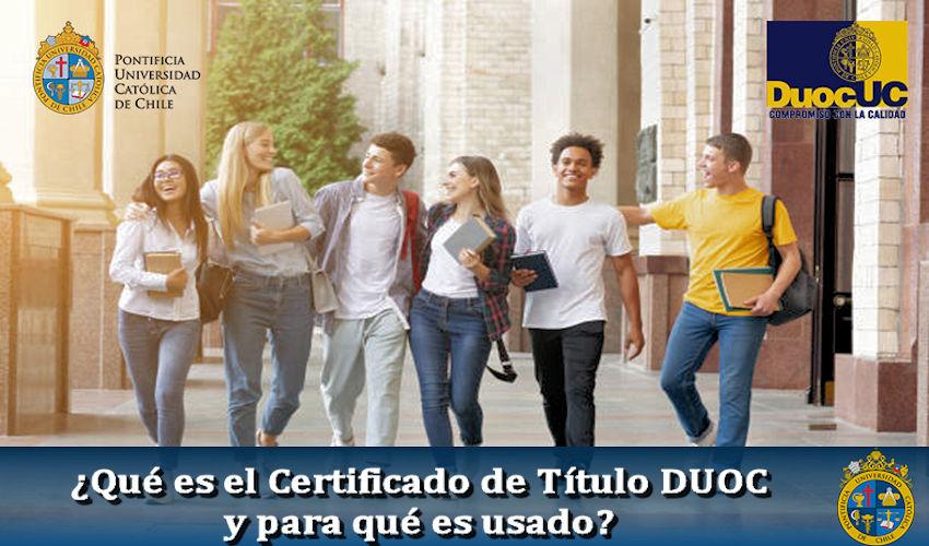Qué es el Certificado de Título DUOC y para qué es usado